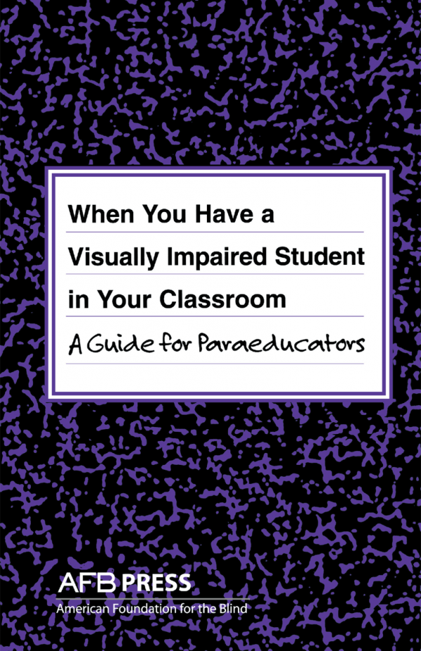 When You Have a Visually Impaired Student in Your Classroom a Guide for Paraeducators Book Front Cover