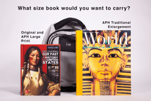"Text ""What size book would you want to carry?"" Below that shows the average size textbook which is the same size as the APH Large Print compared to the larger APH Traditional Enlargement textbook."