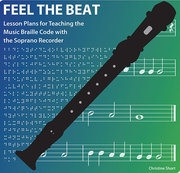 cover of Feel the Beat: Lesson Plans for Teaching the Braille Code with the Soprano Recorder. graphic of a recorder sitting overtop braille code and music chart with a variety of notes