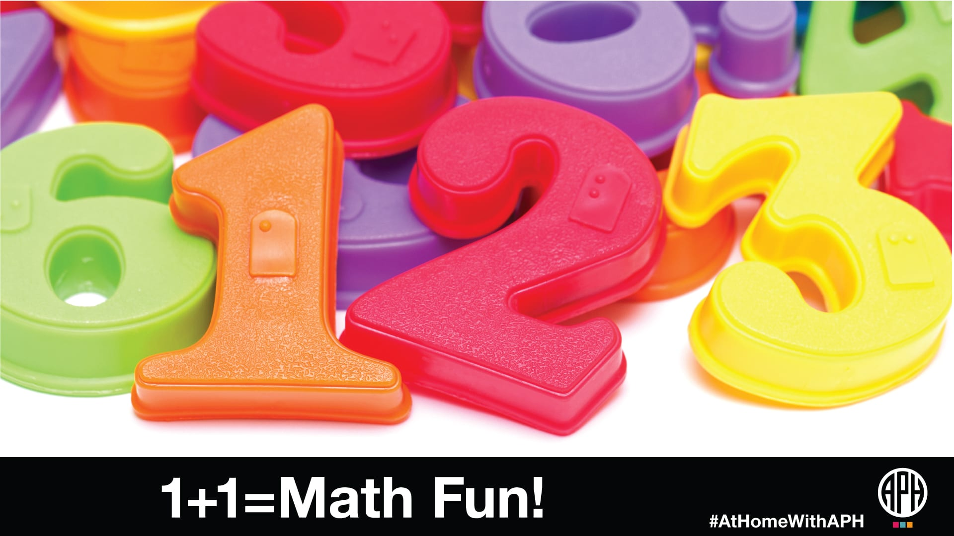 "plastic numbers with braille on them, text reads ""1+1= Math Fun! #AtHomeWithAPH"" and the APH logo"
