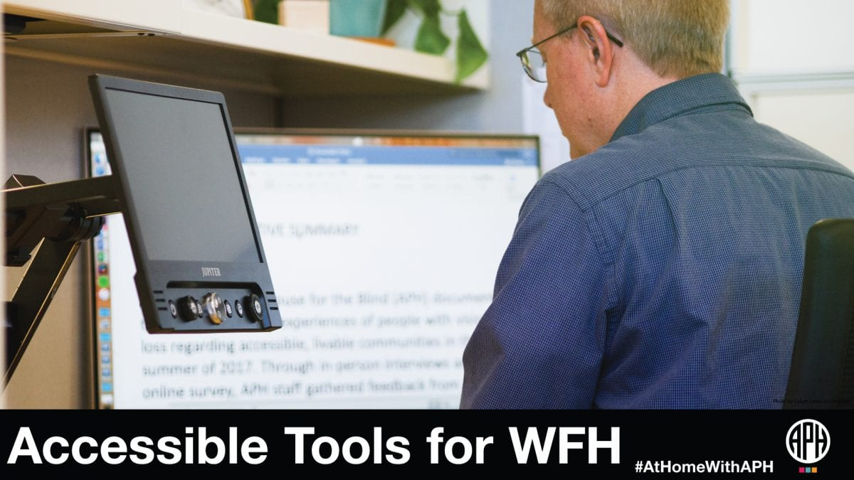 """a man wearing glasses working on a monitor with increased magnification. text reads """"Accessible tools for WFH. #AtHomeWithAPH"""""""