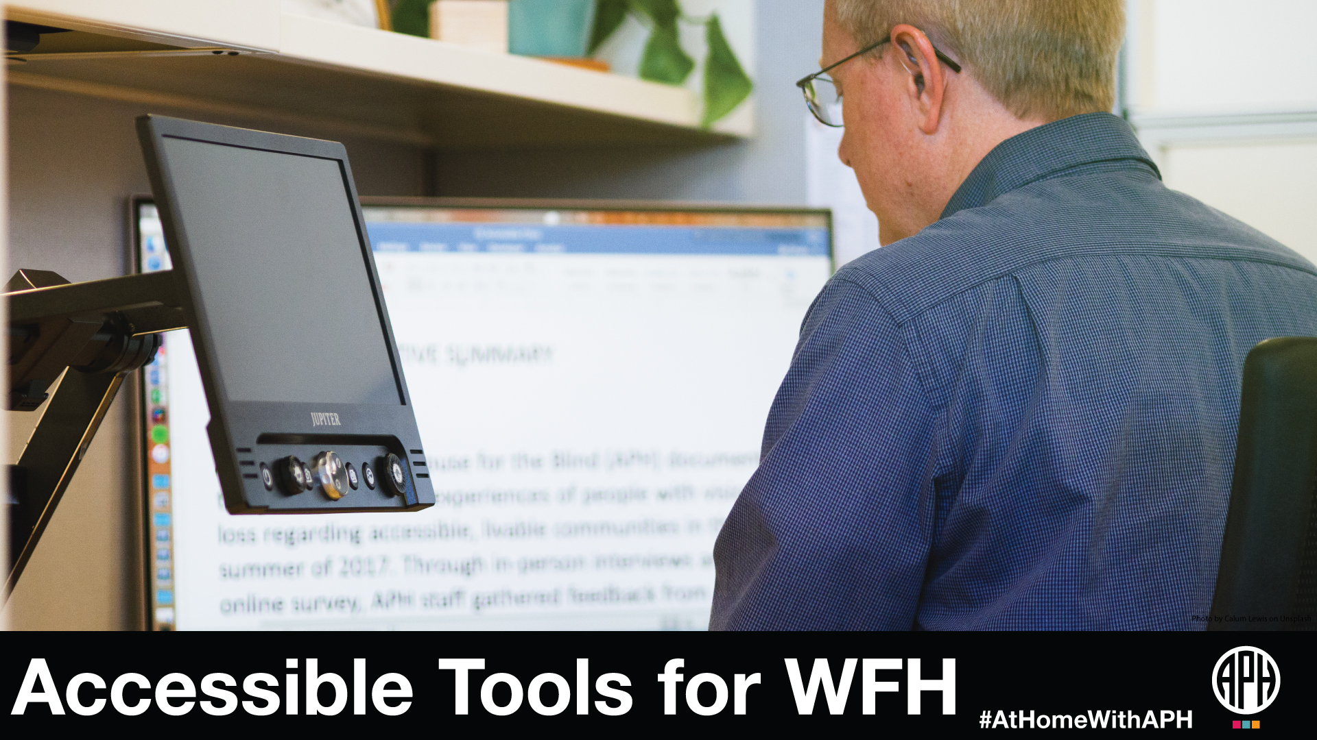 "a man wearing glasses working on a monitor with increased magnification. text reads ""Accessible tools for WFH. #AtHomeWithAPH"""