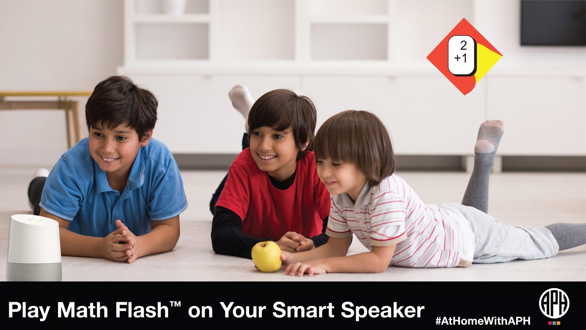 "three children on the floor of a living room with a Google Home device. text reads ""Math Flash on Your Smart Speaker #AtHomeWithAPH"""