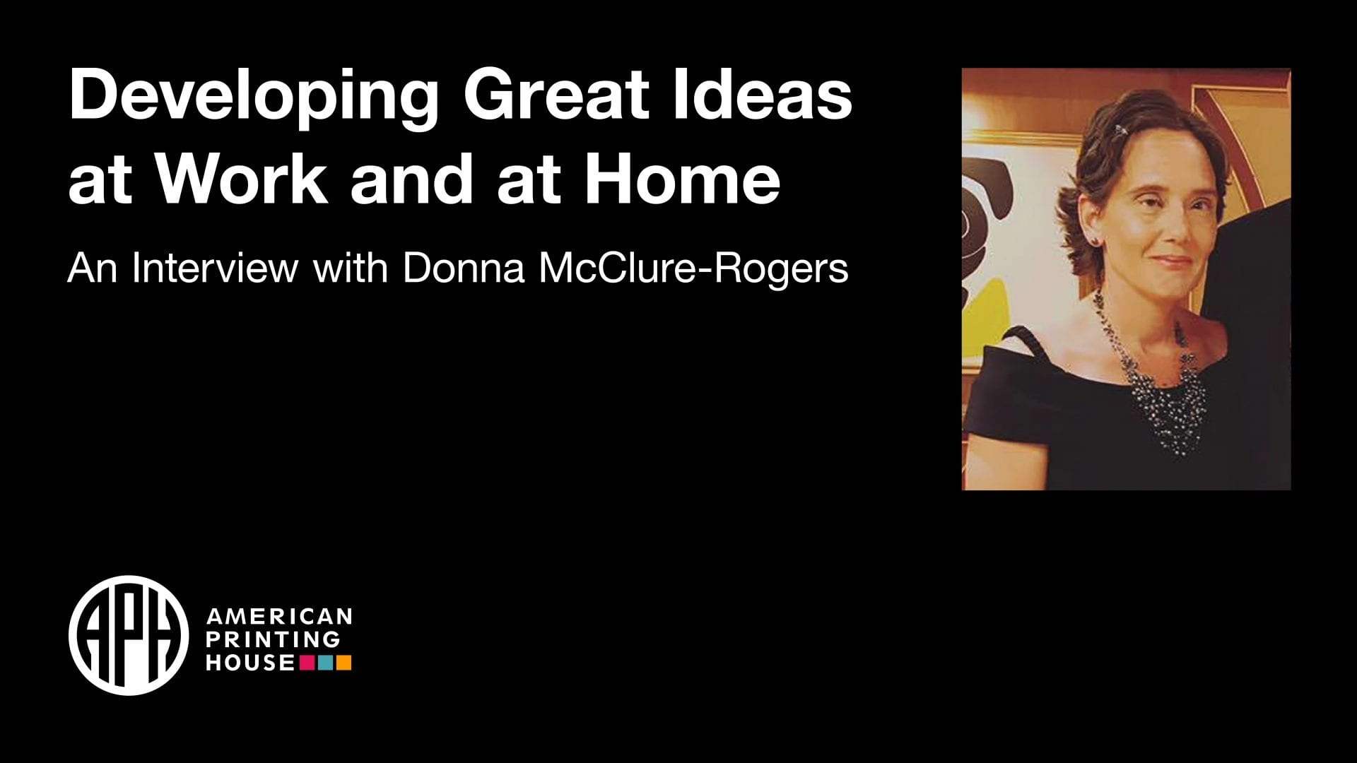"""image of Donna. text reads """"Developing Great Ideas at Work and at Home. An Interview with Donna McClure-Rogers."""" APH logo"""