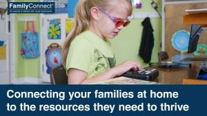 """image of a girl in glasses using a refreshable braille device. Text reads """"Family Connect. Connecting your families at home to the resources they need to thrive"""""""