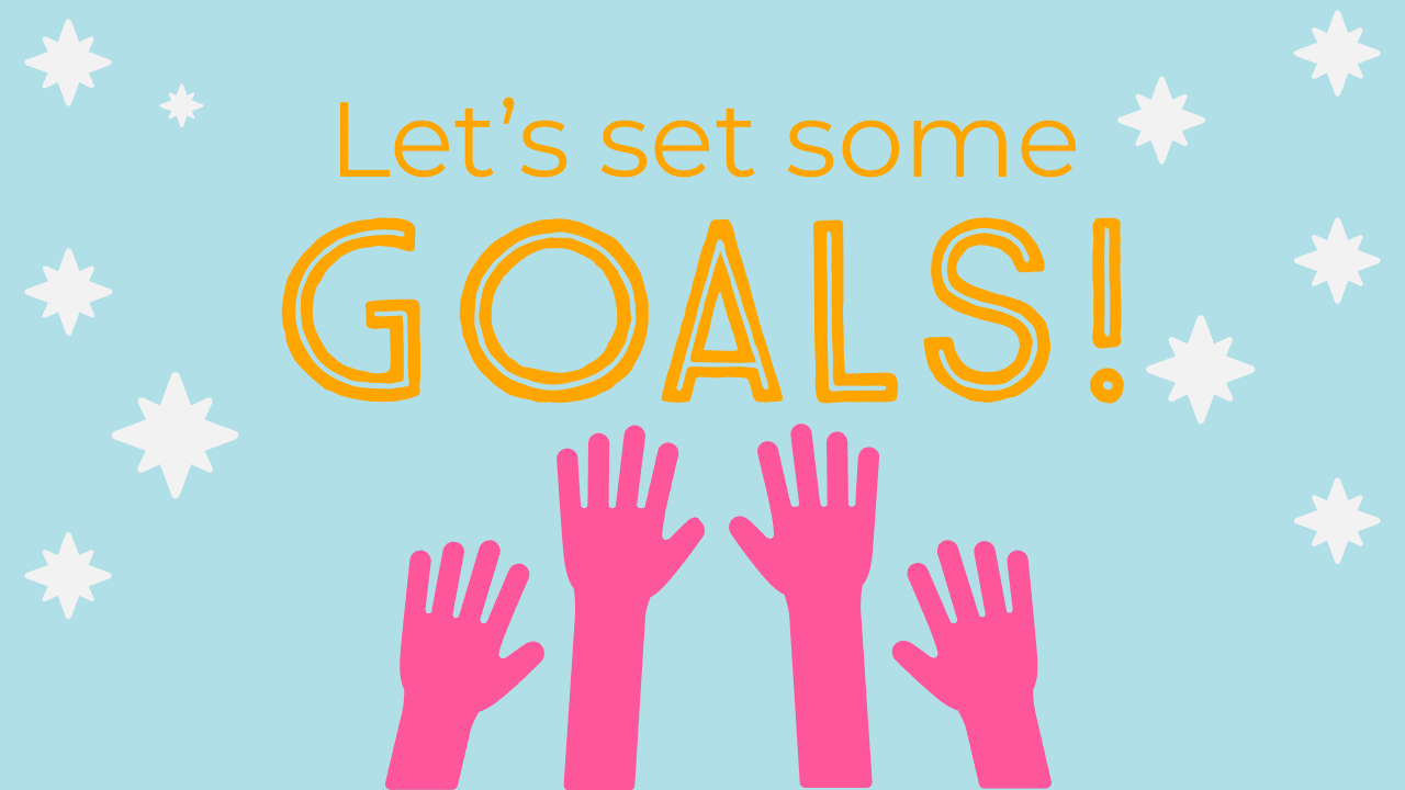 "a graphic that says ""Let's set some goals!"" light blue background, gold text, pink hands raised in the air, and white star symbols"
