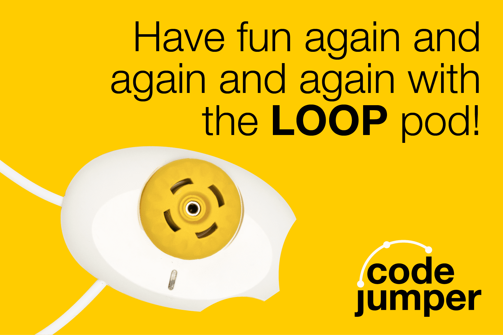 "a white code jumper pod with one yellow dial on a yellow background. Text reads ""Have fun again and again and again with the LOOP pod!"" Code Jumper logo"