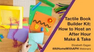 """Close up of adult hands cutting textured materials for the APH Book Builder Kit. Text reads """" Tactile Book Builder Kit: How to Host an After Hour Make & Take. Elizabeth Eagan. #AtHomeWithAPH Webinar"""""""
