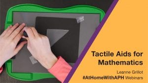 """a photo of a student's hands using a Tactile Doodle to draw the shape of a triangle. text reads """"Tactile Aids for Mathematics. Leanne Grillot. #AtHomeWithAPH Webinars"""""""
