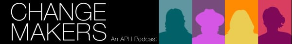 Change Makers: An APH Podcast
