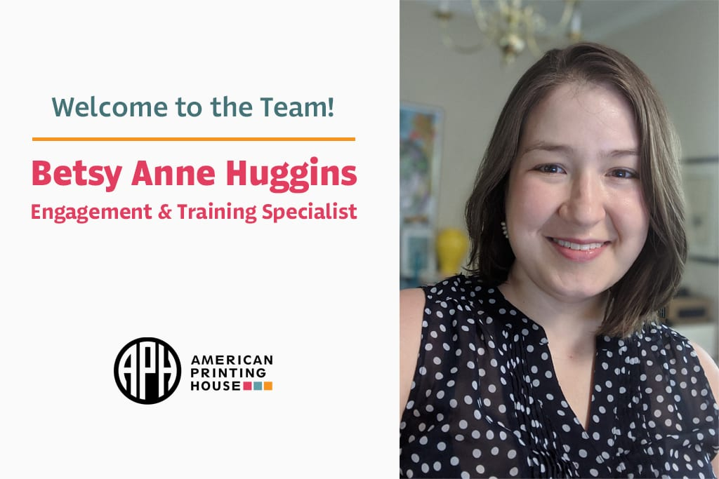 """Welcome to the Team! Betsy Anne Huggins. Engagement & Training Specialist."" APH logo. Photo of Betsy smiling"