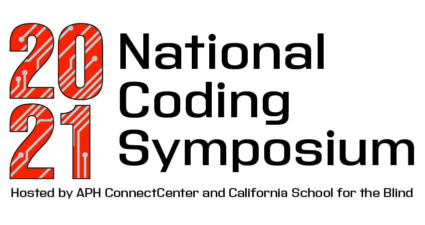"""event logo, text reads """"2021 National Coding Symposium, Hosted by APH ConnectCenter and California School for the Blind"""