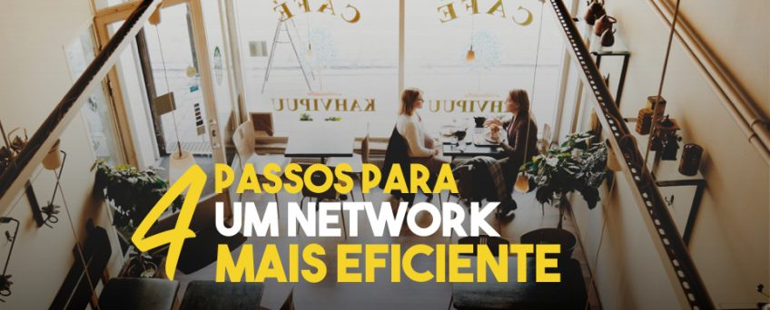 4 passos para um network mais eficiente