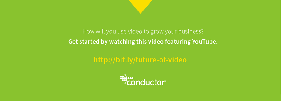 Modern Marketers Kill It With Video  - Conductor