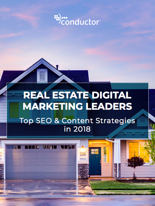 Conductor's 2018 Real Estate SEO Trend Report includes insights into market leaders, their content and SEO strategies, and more.