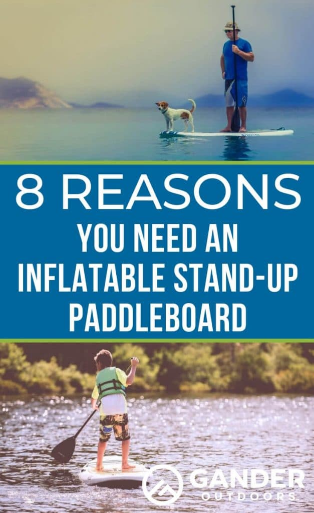 8 reasons you need an inflatable stand-up paddleboard