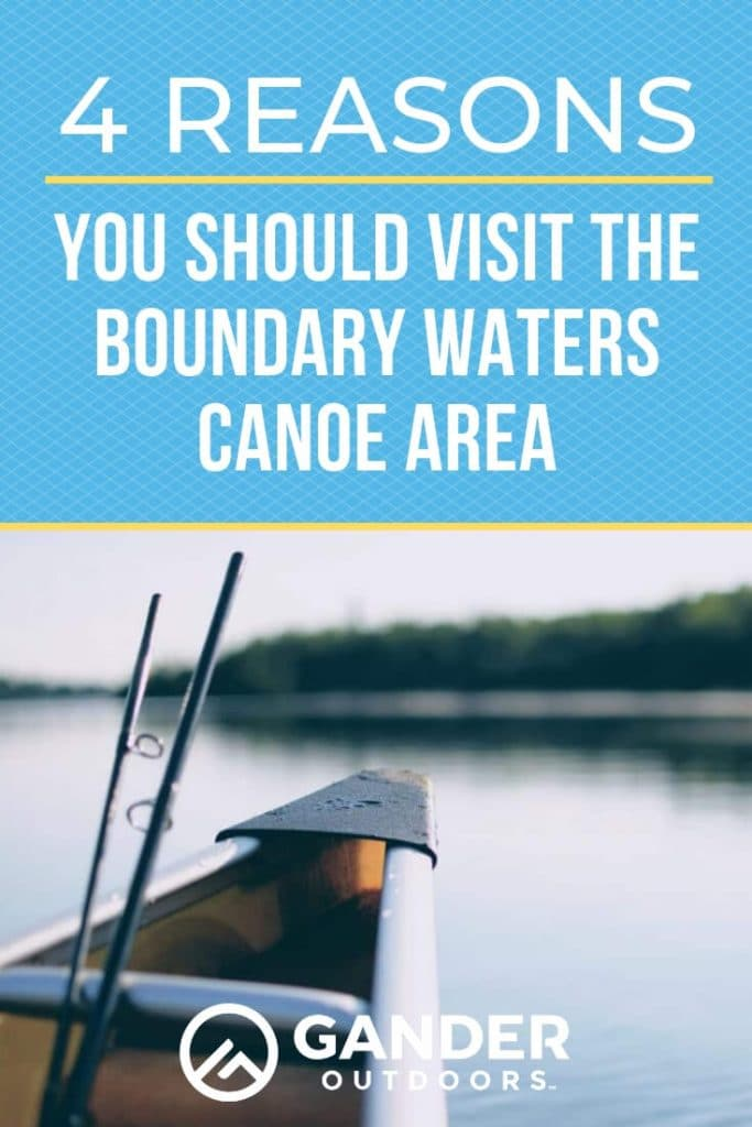 4 reasons you should visit the Boundary Waters canoe area