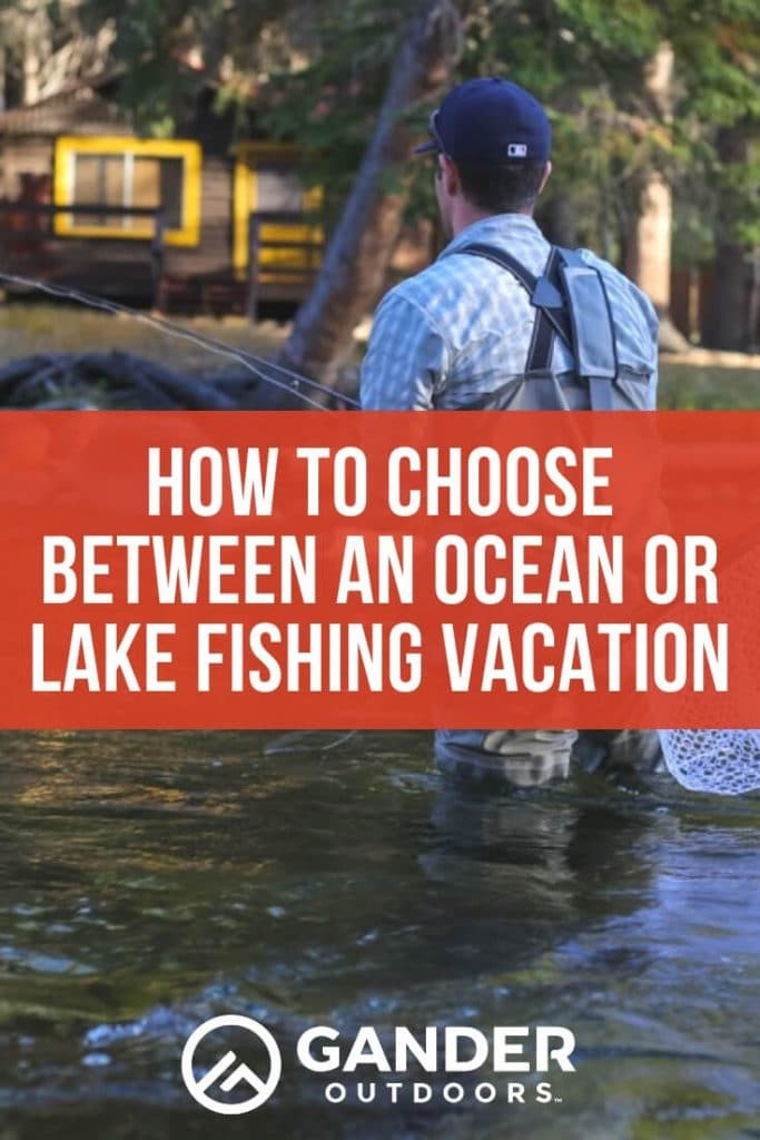 How to choose between an ocean or lake fishing vacation