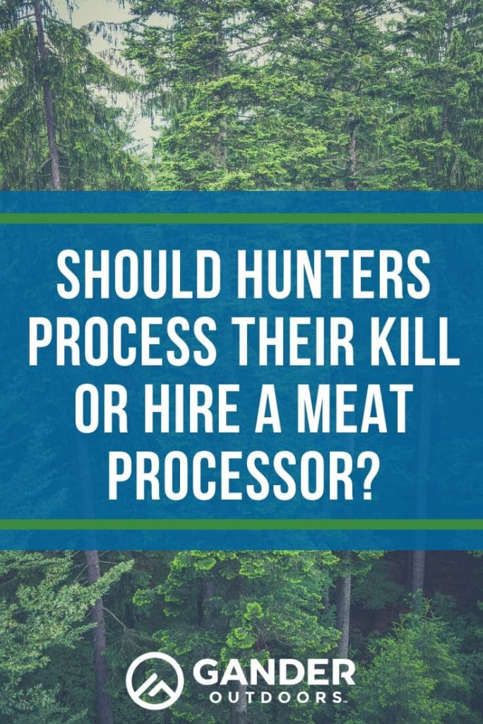 Should hunters process their kill or hire a meat processor