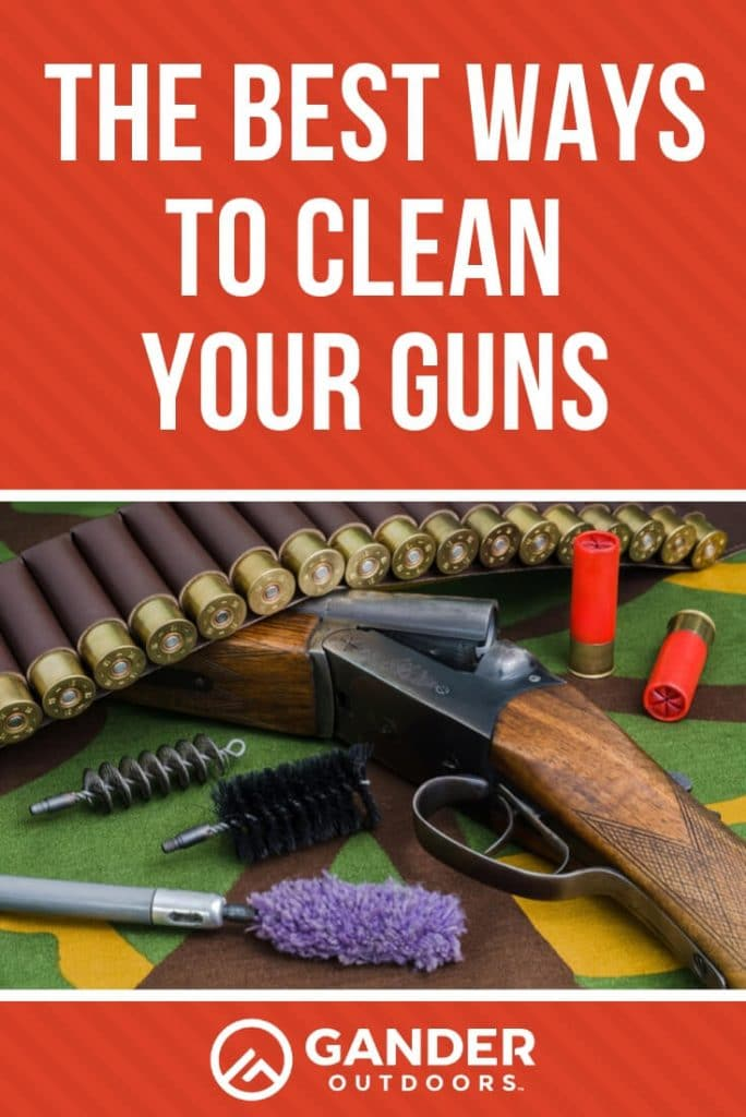 The best ways to clean your guns