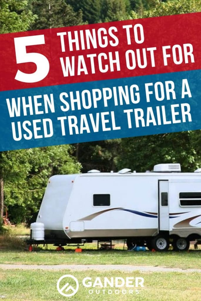 5 things to watch out for when shopping for a used travel trailer