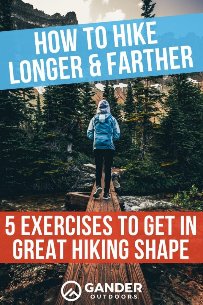 How to hike longer and farther - 5 exercises to get in great hiking shape