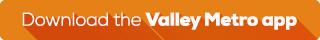 Download the Valley Metro app
