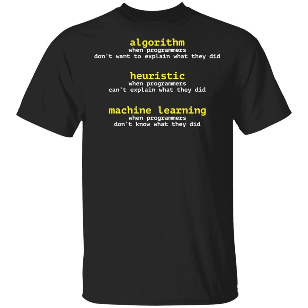 Amazing Tee Algorithm When Programmers Dont Want To Explain What They Did Shirt Marvelous