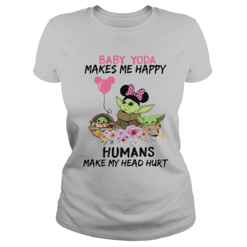 Baby Yoda Makes Me Happy Humans Make My Head Hurt Minnie Mickey Disney Flowers