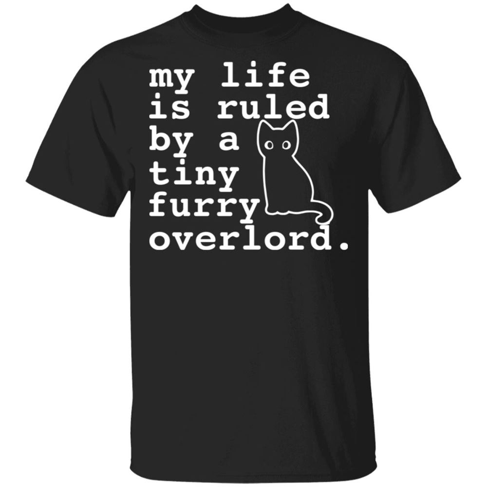 Fantastic Cat My Life Is Ruled By A Tiny Furry Overlord Shirt So Epic