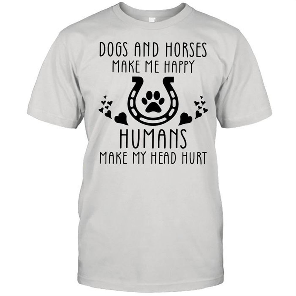 Dogs And Horses Make Me Happy Humans Make My Head Hurt
