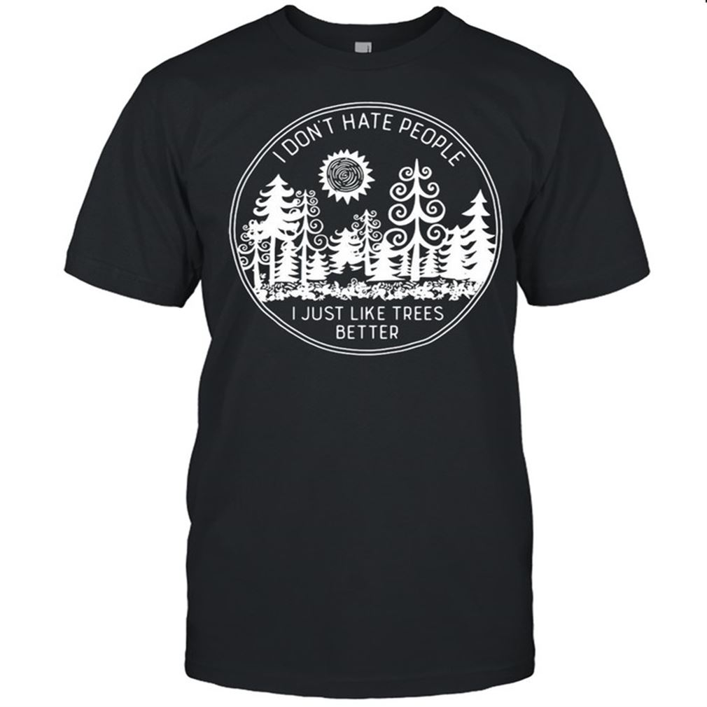 The Bees Knees Tee Shirt I Dont Hate People I Just Like Trees Better Vintage Hot 2021