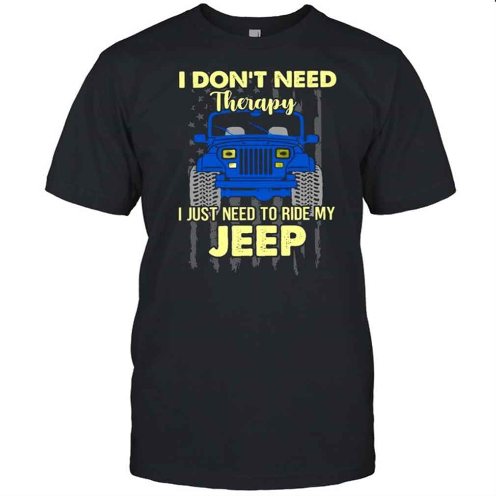 Terrific T-shirt I Dont Need Therapy I Just Need To Ride My Jeep American Flag Hot 2021