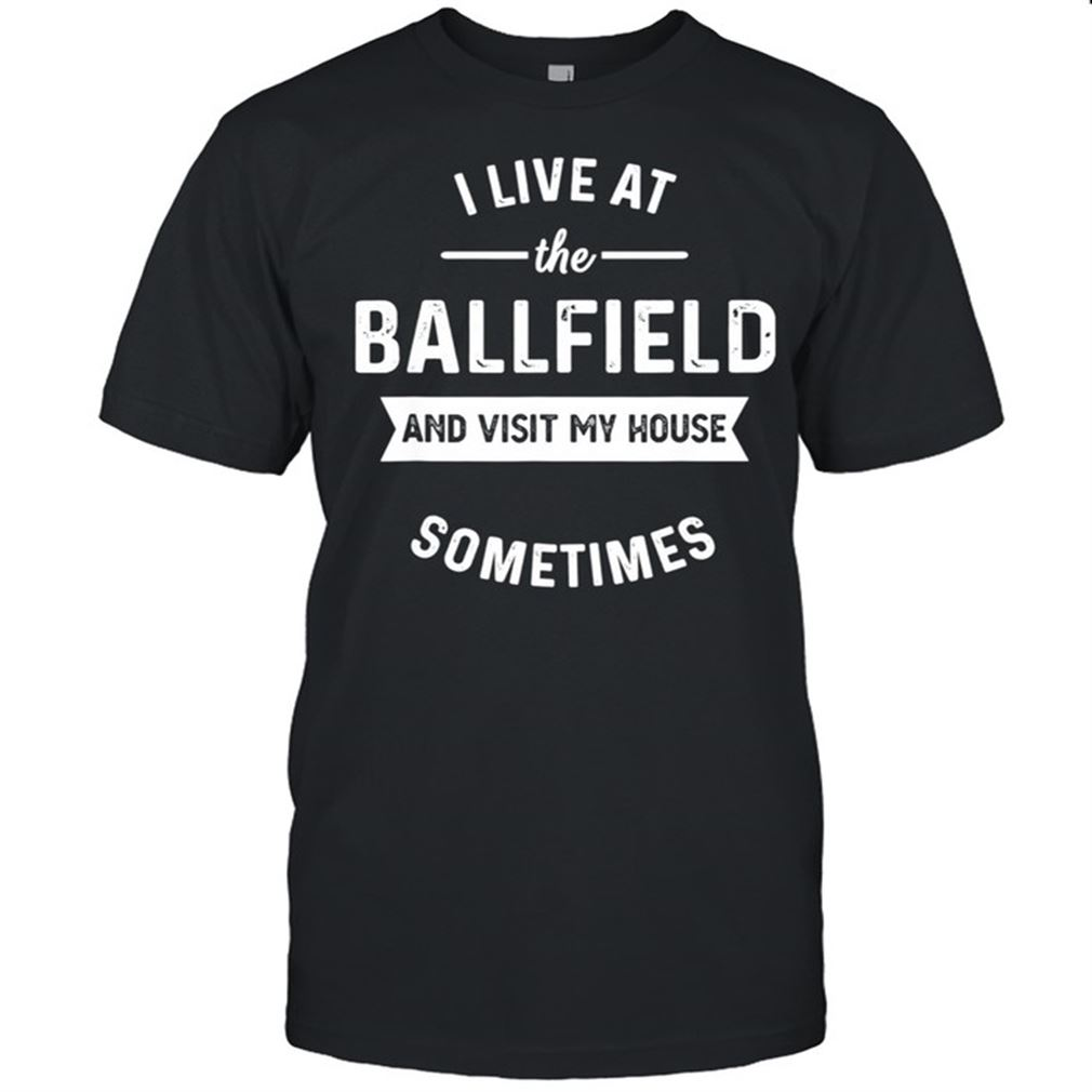 Terrific I Live At The Ballfield And Visit My House Sometimes So Incredible