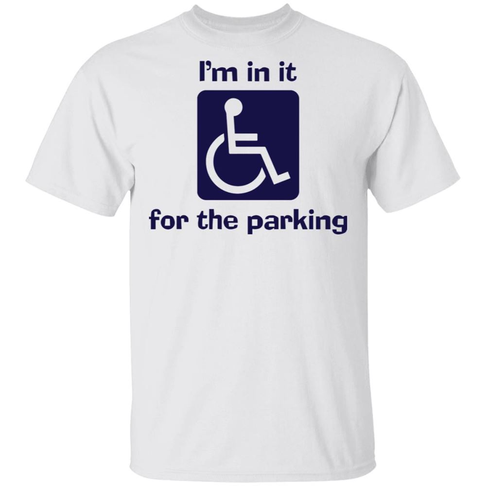 Great Tee Im In It For The Parking Shirt New 2021