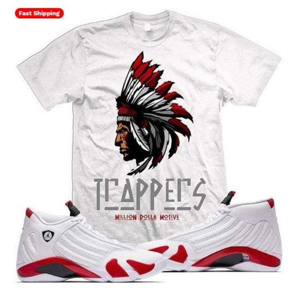 Fantastic Jordan 14 Candy Cane 2019 Sneaker Shirt S To Match - Trapper - Have Nots - Funny Mike Shirts - Black And White Sport Sneaker Matching Hot 2021