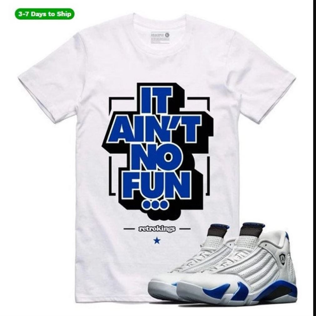 Awesome Jordan Retro 14 Sport Royal Sneaker Shirt Tees To Match - Aint No Fun Rk - Black And White Sport Sneaker Matching Tee - Gift For So Incredible