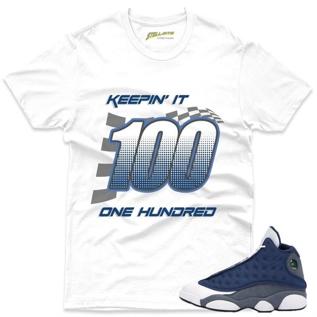 Keepin It 100 Shirt Match Jordan 13 Retro Flin Sneaker Unisex