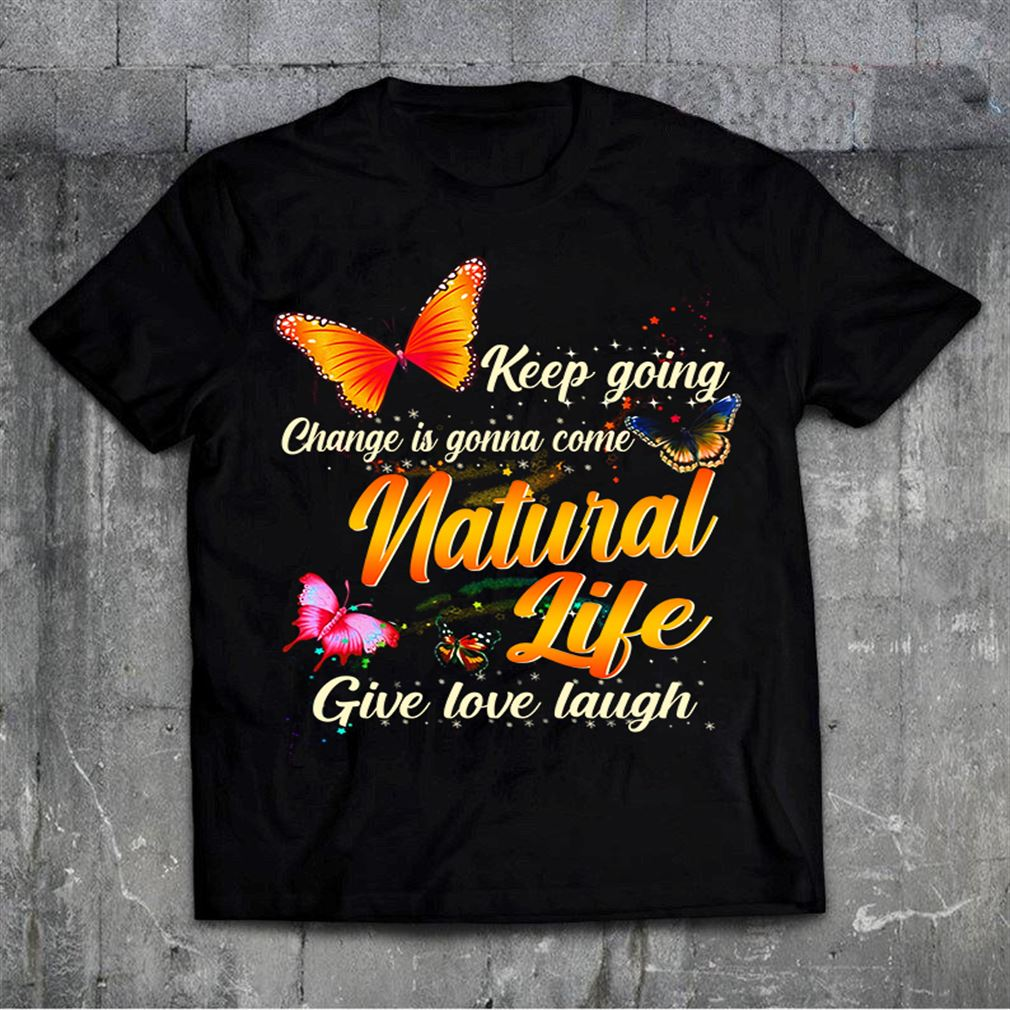 Cool Natural Life Keep Going Change Is Gonna Come So Incredible