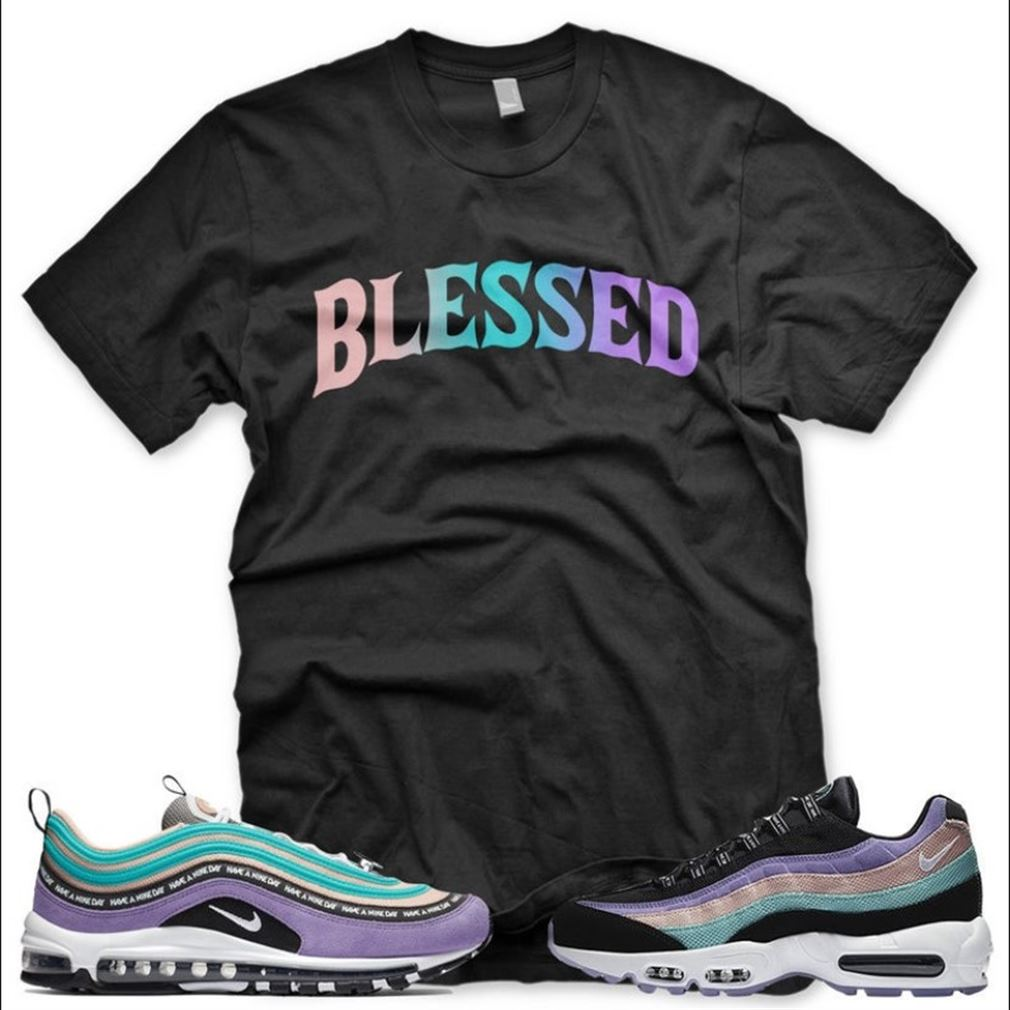 New Black Bw Blessed T For Air Max 97 1 Have A Nike Day Sneaker T Unisex Cotton Tee