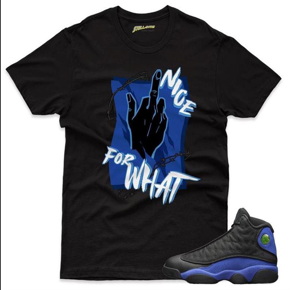 Nice For What Shirt Match Jordan 13 Retro Black Hyper Royal Sneaker Unisex