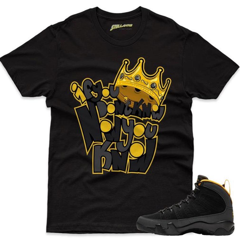 Now You Know Shirt Match Jordan 9 Retro Dark Charcoal University Gold Sneaker Unisex
