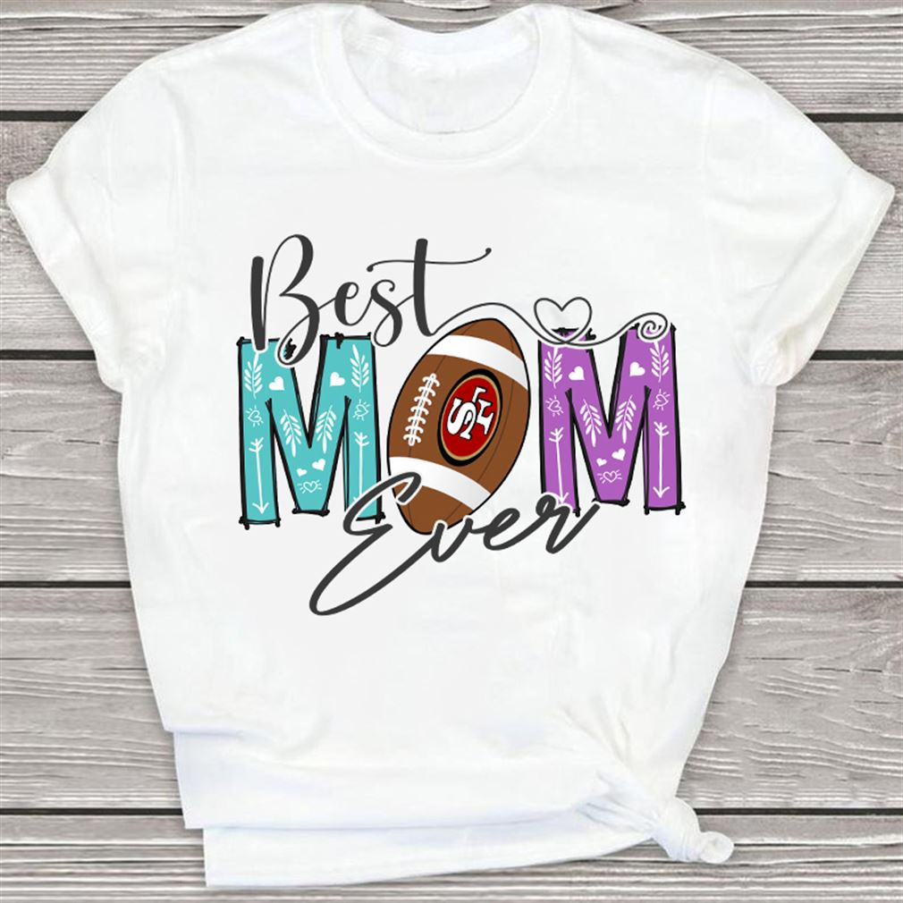 Fantastic San Francisco 49ers Football Team - Best Mom Ever Nfl Funny Shirtsport So Incredible