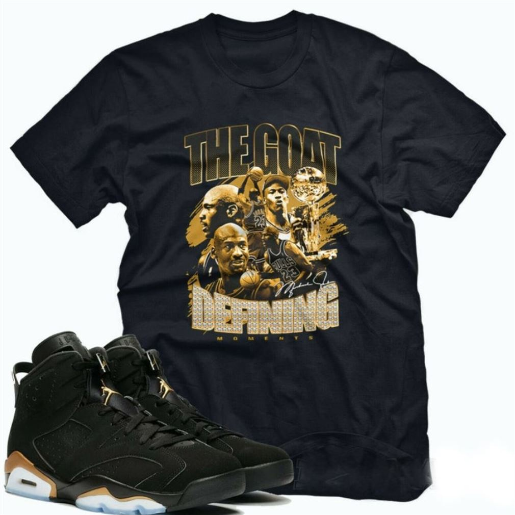 Cool The Goat T-shirt To Match Air Jordan 6 Retro Dmp Dmp 6 Unisex T-shirt T-shirt To Match Your Sneaker Defining Moments Jordan Hot 2021