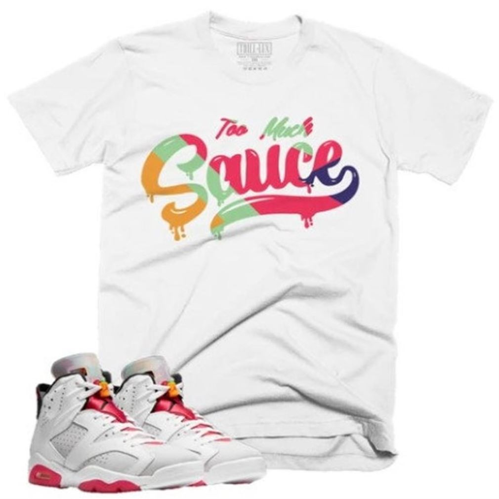 The Bees Knees Tee Shirt Too Much Sauce Retro Air Jordan 6 Hare Inspired So Beautiful