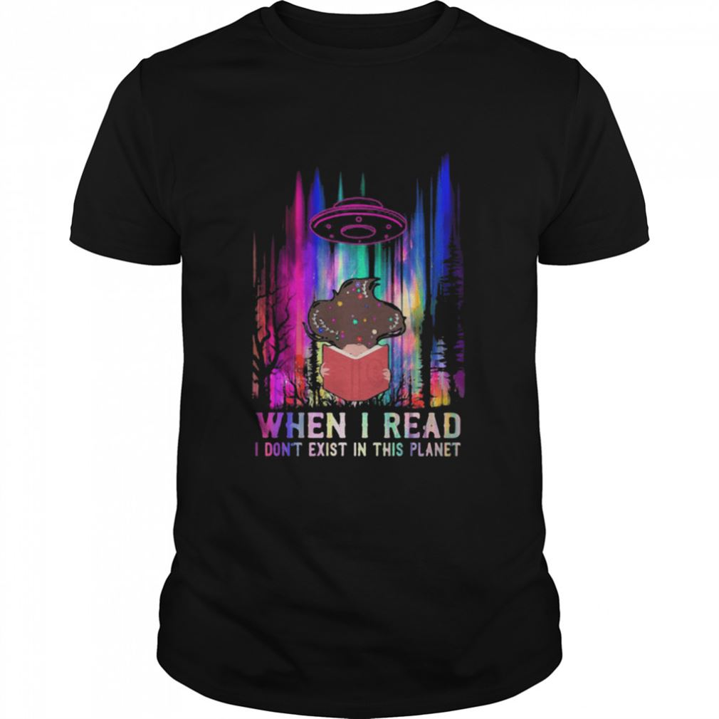 The Bee's Knee T-shrirt When I Read I Dont Exist In This Planet Ufo Hologram Brilliant T-shirt