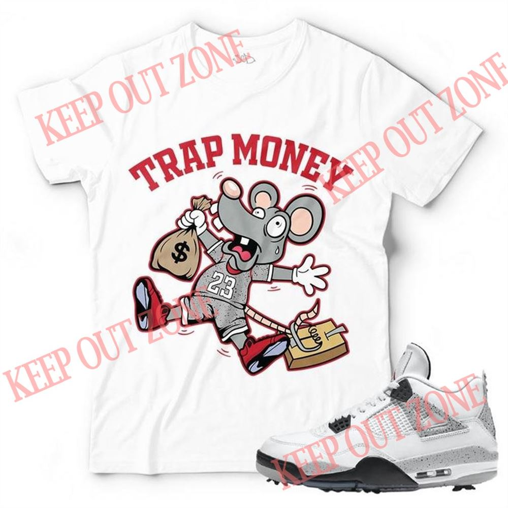 Great New Trap Money Unisex T-shirt Match Jordan 4 Golf White Cement So Fabulous