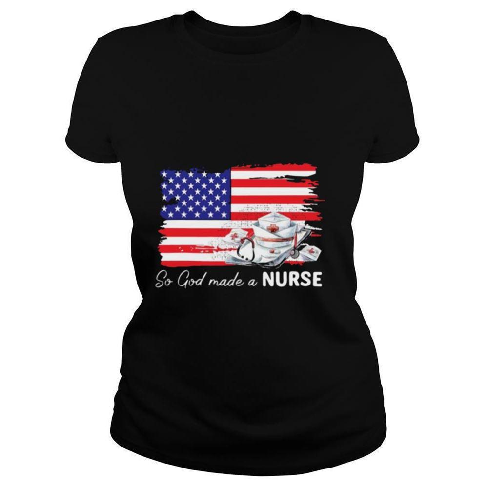 Great Nurse So God Made A Nurse American Flag T Shirt Marvelous