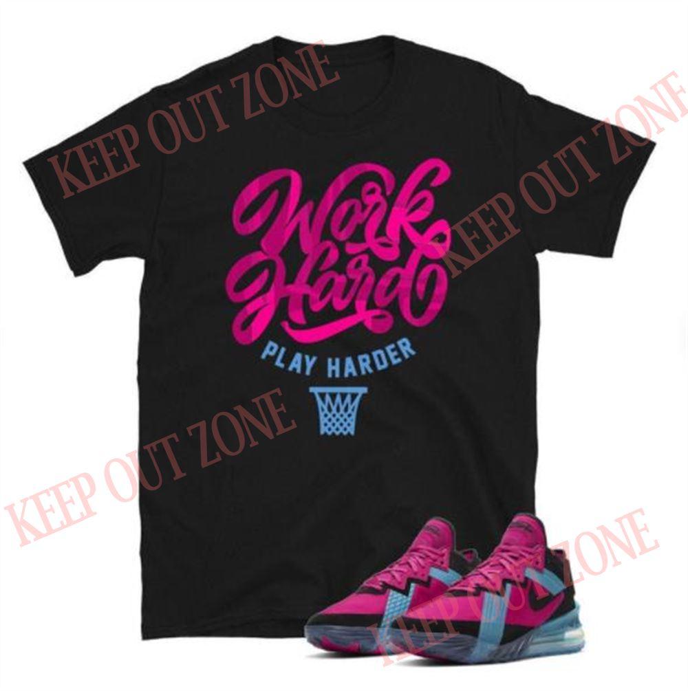Cool Work Hard Play Harder Lebron 18 Low Fireberry Unisex T-shirt 100% Cotton