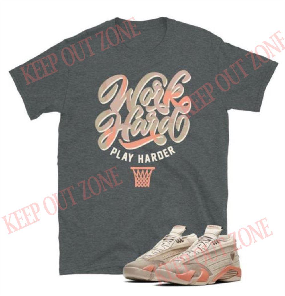 Amazing Work Hard Play Harder Tee Jordan 14 Clot Unisex T-shirt Hot 2021